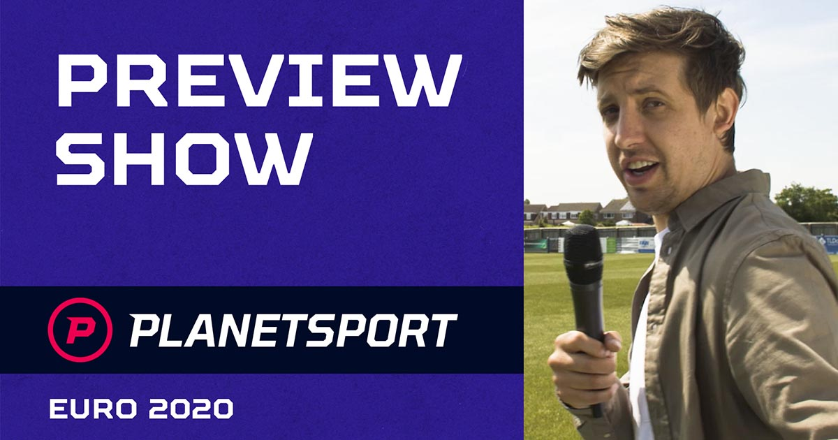 Planet Sport Euro 2020 Preview Show